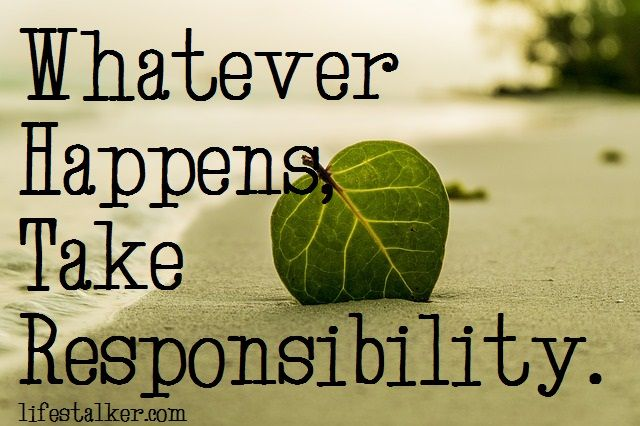 Whatever Happens Take Responsibility